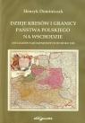 Dzieje Kresów i granicy państwa polskiego na wschodzie