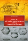 Studium obrządku pogrzebowego kultury lubelsko-wołyńskiej Zakościelna Anna