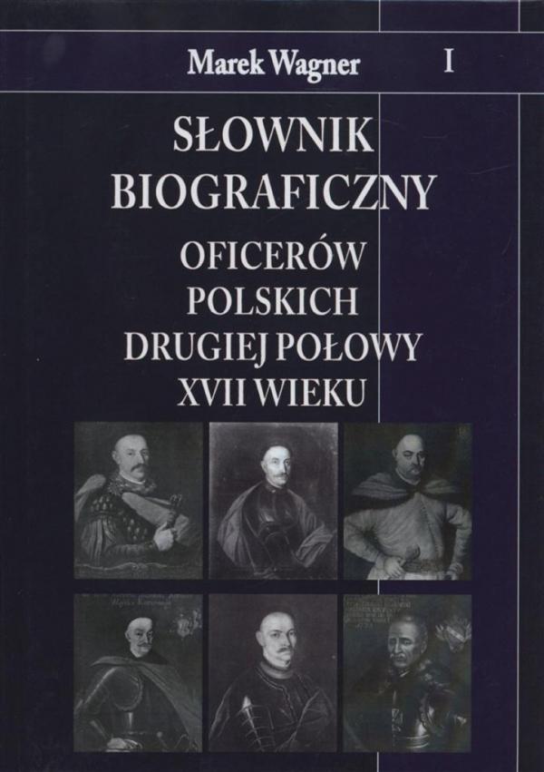 Słownik biograficzny oficerów polskich drugiej połowy XVII wieku Wagner Marek