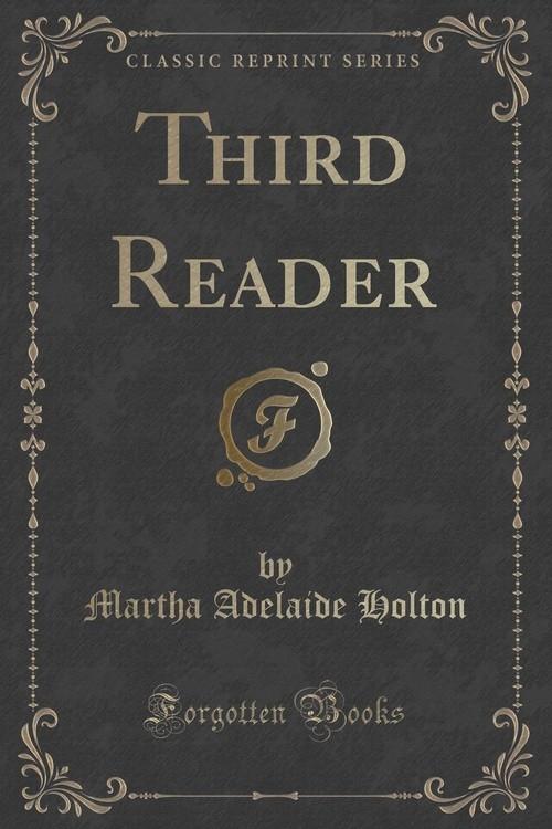 Third Reader (Classic Reprint) Holton Martha Adelaide