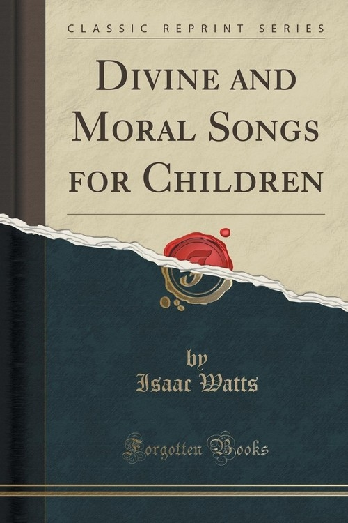 Divine and Moral Songs for Children (Classic Reprint) Watts Isaac