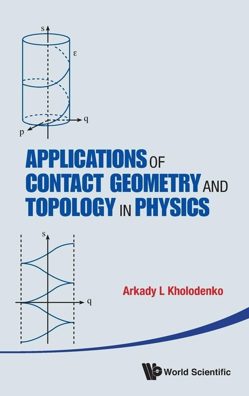 Applications of Contact Geometry and Topology in Physics Arrkady L. Kholodenko