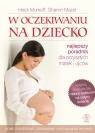W oczekiwaniu na dziecko Najlepszy poradnik dla przyszłych matek i ojców Murkoff Heidi E., Mazel Sharon