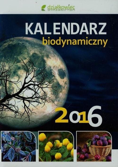 Kalendarz biodynamiczny 2016 Wiland Janusz, Szymona Jerzy, Legutowska Hanna