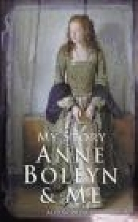 Anne Boleyn and Me Alison Prince