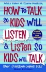 How To Talk So Kids Will Listen and Listen So Kids Will Talk Faber, Adele