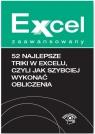 Excel zaawansowany 52 najlepsze triki w Excelu, czyli jak szybciej wykonać obliczenia