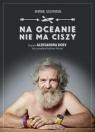 Na oceanie nie ma ciszy. Biografia Aleksandra Doby, który przepłynął Szczepański Dominik