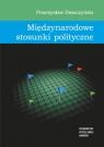 Międzynarodowe stosunki polityczne  Przemysław Deszczyński