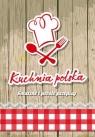 Kuchnia polska. Smaczne i proste przepisy