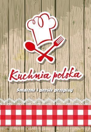 Kuchnia polska. Smaczne i proste przepisy Elżbieta Adamska