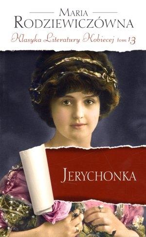 Jerychonka. Klasyka Literatury Kobiecej. Tom 13 Maria Rodziewiczówna