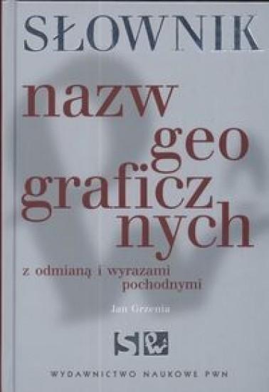 Słownik nazw geograficznych z odmianą i wyrazami.. Jan Grzenia