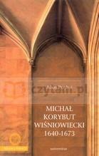 Michał Korybut Wiśniowiecki 1640-1673 Przyboś Adam