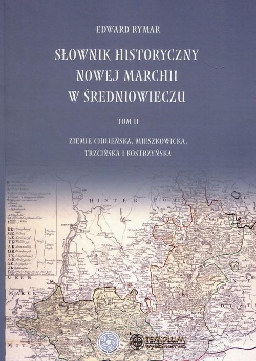 Słownik historyczny Nowej Marchii w średniowieczu Tom 2 Rymar Edward