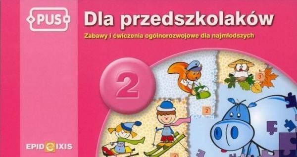 PUS Dla przedszkolaków 2 Zabawy i ćwiczenia ogólnorozwojowe dla najmłodszych Pyrgies Dorota