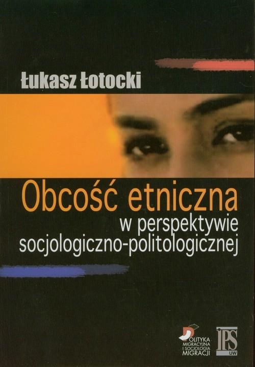 Obcość etniczna w perspektywie socjologiczno-politologicznej Łotocki Łukasz