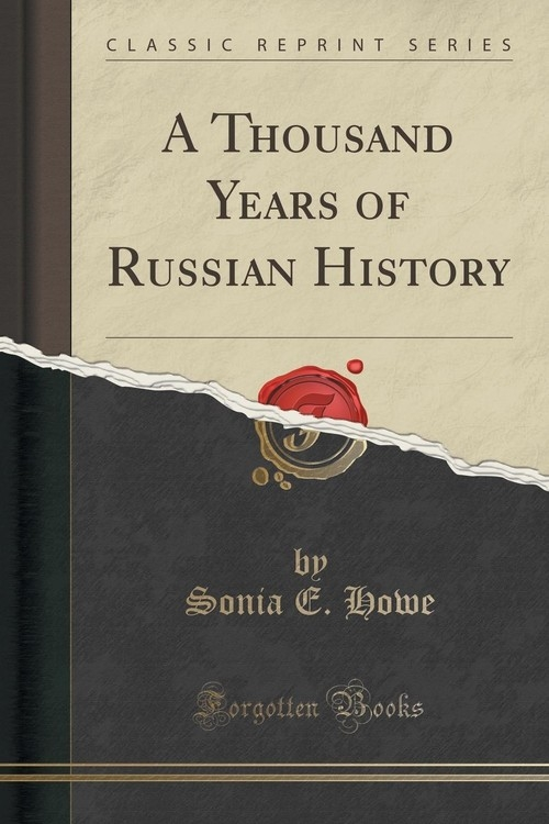 A Thousand Years of Russian History (Classic Reprint) Howe Sonia E.