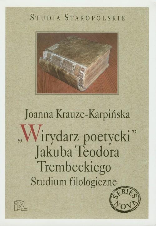 Wirydarz poetycki Jakuba Teodora Trembeckiego Krauze-Karpińska Joanna