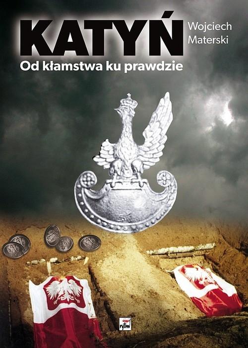 Katyń Od kłamstwa ku prawdzie Materski Wojciech