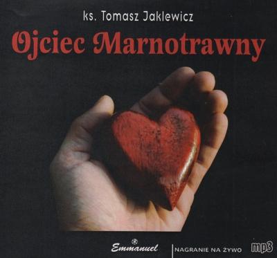 Ojciec marnotrawny ks. Tomasz Jaklewicz