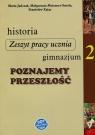 Historia Poznajemy przeszłość 2 Zeszyt pracy ucznia Gimnazjum Jadczak Maria, Meissner-Smoła Małgorzata, Zając Stanisław