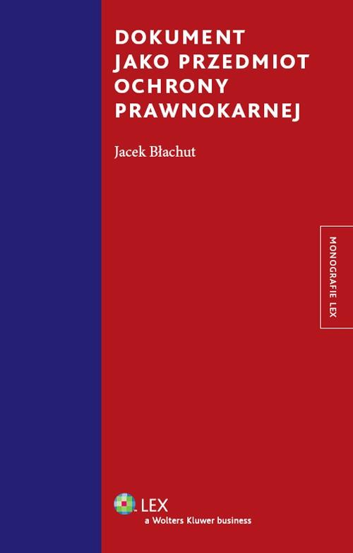 Dokument jako przedmiot ochrony prawnokarnej Błachut Jacek