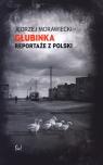 Głubinka Reportaże z Polski Morawiecki Jędrzej