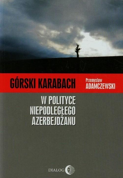 Górski Karabach W polityce niepodległego Azerbejdżanu Adamczewski Przemysław
