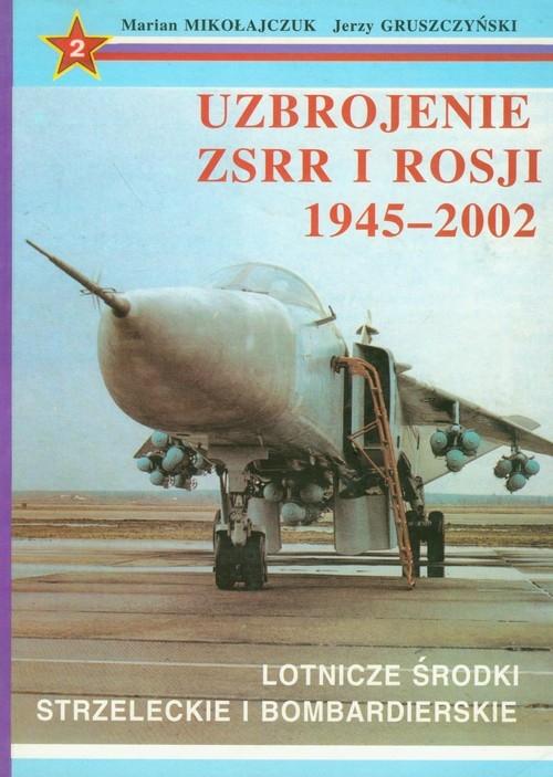 Uzbrojenie ZSRR i Rosji 1945-2002 t.2 (dodruk na życzenie) Mikołajczuk Marian, Gruszczyński Jerzy