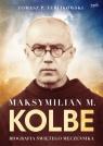 Maksymilian M. KolbeBiografia świętego męczennika Terlikowski Tomasz