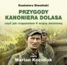 Przygody kanoniera Dolasa  (Audiobook) czyli jak rozpętałem II wojnę Sławiński Kazimierz