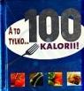 A to tylko...100 kalorii!