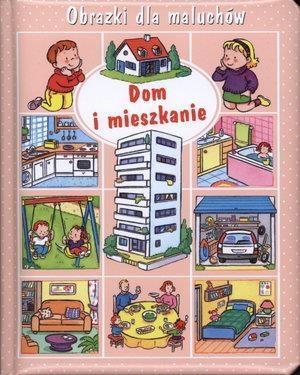 Obrazki dla maluchów. Dom i mieszkanie Beaumont Emilie, Belineau Nathalie