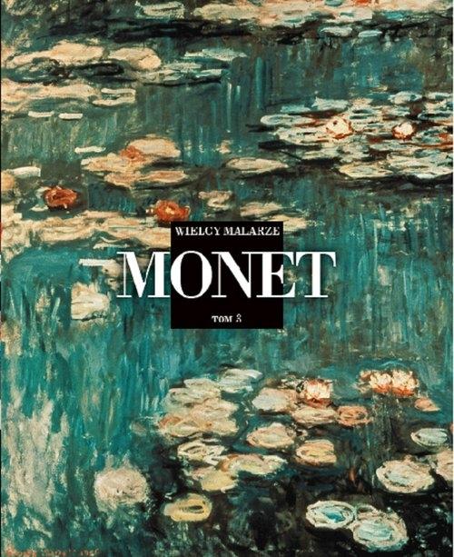 Wielcy Malarze Tom 3 Claude Monet