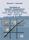 Integracja rynków finansowych w Unii Europejskiej Sławomir I. Bukowski