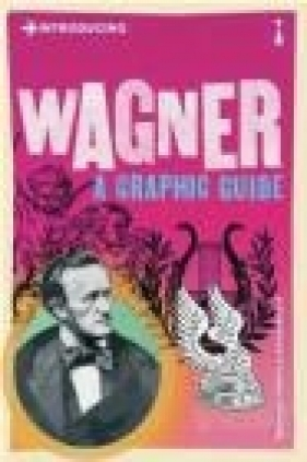 Introducing Wagner A Graphic Guide White Michael, Scott Kevin