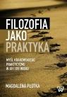 Filozofia jako praktyka Myśl krakowskiego praktycyzmu w XV i XVI wieku Płotka Magdalena