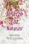 Jeszcze raz, Nataszo Wilczyńska Karolina