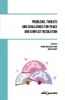 Problems, threats and challenges for peace and conflict resolution (red.) Joanna Marszałek-Kawa, Maria Ochwat