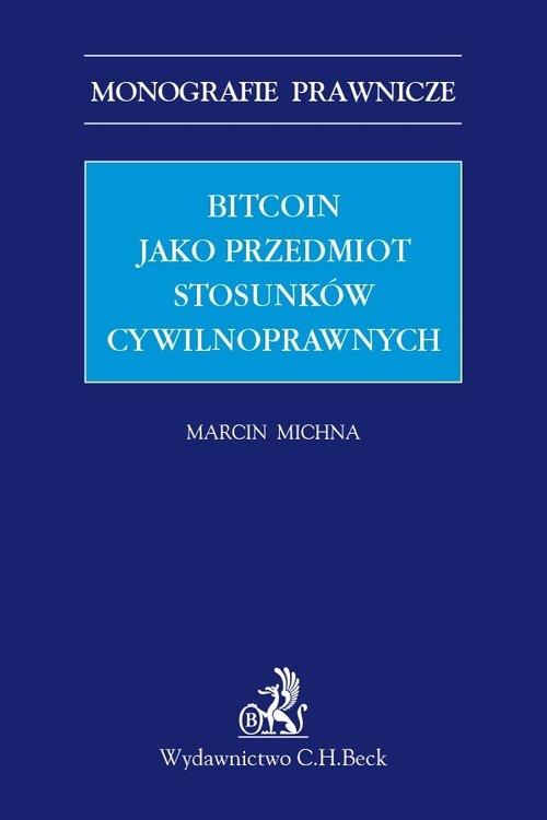 Bitcoin jako przedmiot stosunków cywilnoprawnych Michna Marcin