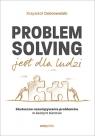 Problem Solving jest dla ludzi. Skuteczne rozwiązywanie problemów w Dobrowolski Krzysztof