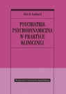 Psychiatria psychodynamiczna w praktyce klinicznej Gabbard Glen O.