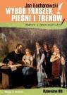 Wybór fraszek, pieśni i trenów ( lektura z opracowaniem ) Kochanowski Jan