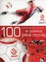 100 najważniejszych wydarzeń w polskiej piłce nożnej (Uszkodzona okładka)
