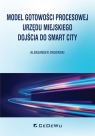 Model gotowości procesowej urzędu miejskiego dojścia do Smart City Orłowski Aleksander