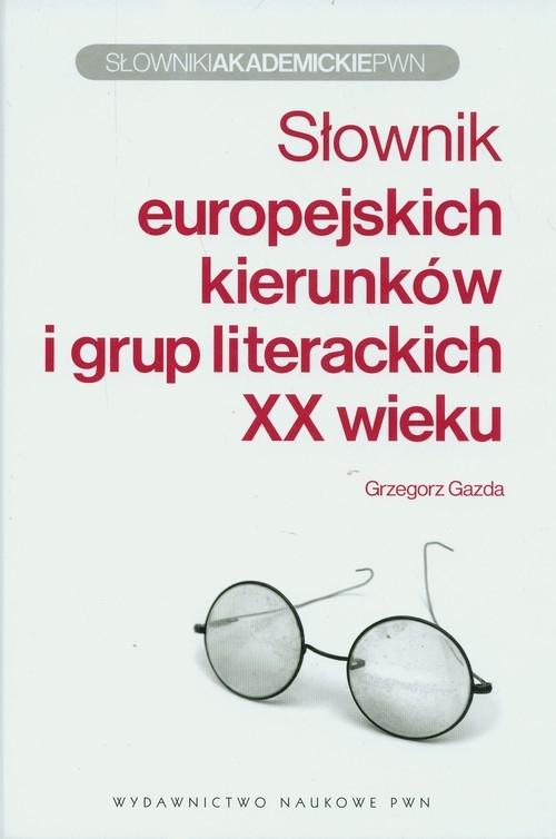 Słownik europejskich kierunków i grup literackich XX wieku Gazda Grzegorz