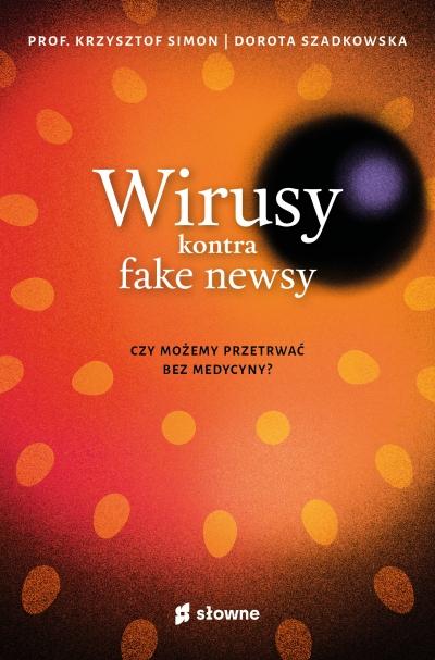 Wirusy kontra fake newsy. Czy możemy przetrwać bez medycyny? prof. Krzysztof Simon, Dorota Szadkowska