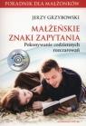 Małżeńskie znaki zapytania + CD Pokonywanie codziennych rozczarowań Grzybowski Jerzy