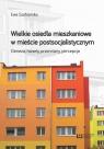 Wielkie osiedla mieszkaniowe w mieście postsocjalistycznym Geneza rozwój Szafrańska Ewa